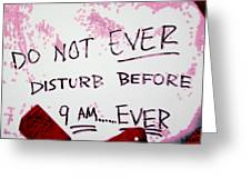Do Not Ever Disturb Before 9am Ever Greeting Card