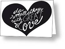 Do Small Things With Great Love Typography Greeting Card