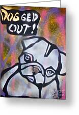 Dogged Out 2 Greeting Card
