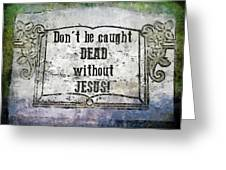Don't Be Caught Dead Greeting Card