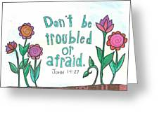 Don't Be Troubled Greeting Card by Dana Sorrell