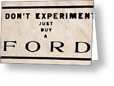 Don't Experiment - Just Buy A Ford Greeting Card