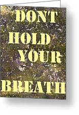 Dont Hold Your Breath Greeting Card