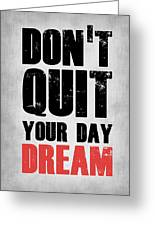 Don't Quit Your Day Dream 1 Greeting Card