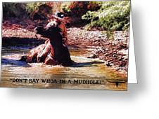 Don't Say Whoa In A Mudhole Greeting Card