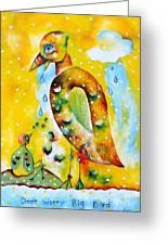 Don't Worry Big Big Bird Greeting Card
