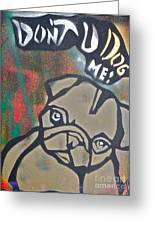 Don't You Dog Me 1 Greeting Card