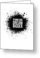 Dream Bigger Poster White Greeting Card