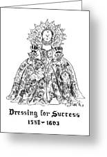 Dressing For Success 1558-1603 Greeting Card