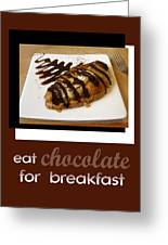 Eat Chocolate For Breakfast Greeting Card