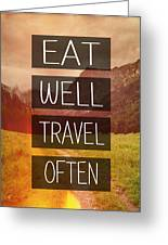 Eat Well Travel Often Greeting Card