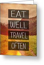 Eat Well Travel Often Greeting Card by Pati Photography