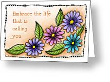 Embrace The Life Greeting Card