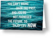 Enjoy Life Now Greeting Card