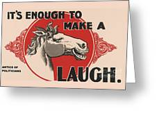 Enough To Make A Horse Laugh Greeting Card