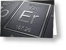 Erbium Chemical Element Greeting Card