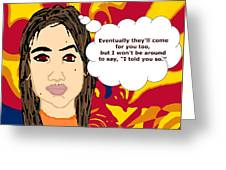 Eventually They'll Come For You Too Greeting Card