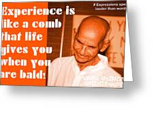 Experience Is Like A Comb That Life Gives You When You Are Bald Greeting Card