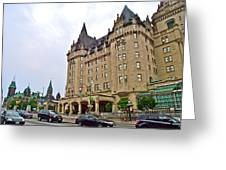 Fairmount Chateau Laurier East Of Parliament Hill In Ottawa-on Greeting Card