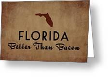 Florida Better Than Bacon Greeting Card