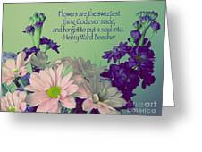 Flowers Are The Sweetest Thing Greeting Card
