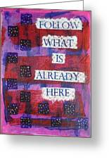 Follow What Is Already Here Greeting Card by Gillian Pearce