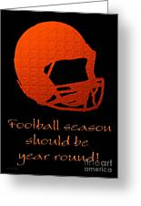 Football Season Should Be Year Round In Orange Greeting Card
