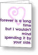 Forever Is A Long Time Greeting Card