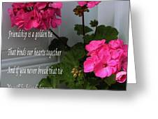 Friendship Is A Golden Tie With Geraniums Greeting Card