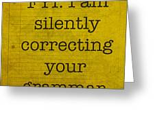 Fyi I Am Silently Correcting Your Grammar Greeting Card by Design Turnpike