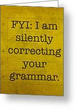 Fyi I Am Silently Correcting Your Grammar Greeting Card