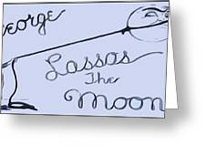 George Lassos The Moon Greeting Card by Dan Sproul