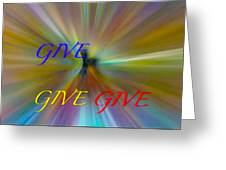 Give Give Give Greeting Card