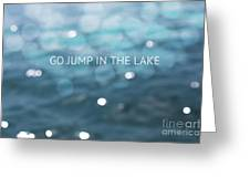 Go Jump In The Lake Greeting Card