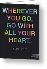 Go With All Your Heart Greeting Card by Cindy Greenbean