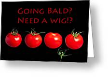 Going Bald Need A Wig? Greeting Card