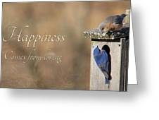 Happiness Comes From Loving Greeting Card