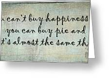 Happiness Is Some Warm Pie Greeting Card