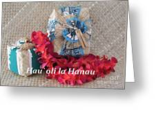 Hau Oli La Hanau Greeting Card