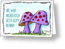 He Who Hesitates Greeting Card