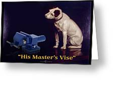 His Master's Vise Greeting Card