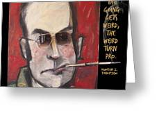 Hunter S. Thompson Weird Quote Poster Greeting Card
