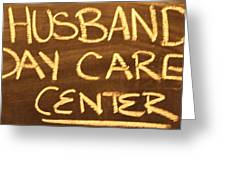 Husband Day Care Center Greeting Card
