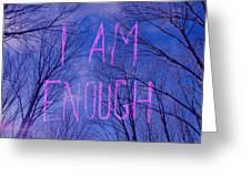 I Am Enough Greeting Card by Jocelyn Friis