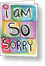 I Am So Sorry Greeting Card