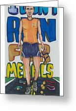 I Don't Run For Medals Greeting Card by Jeremiah Iannacci