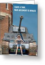 I Have A Tank.  Your Argument Is Invalid Greeting Card