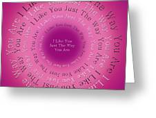 I Like You Just The Way You Are 1 Greeting Card