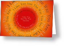 I Like You Just The Way You Are 2 Greeting Card