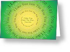 I Like You Just The Way You Are 3 Greeting Card